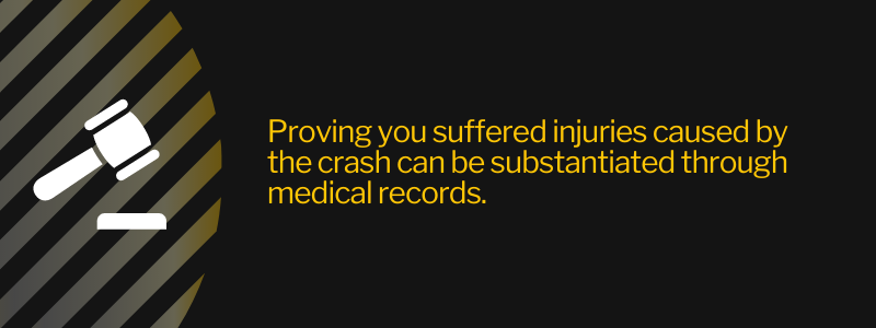 Proving you suffered injuries caused by the crash can be substantiated through medical records.