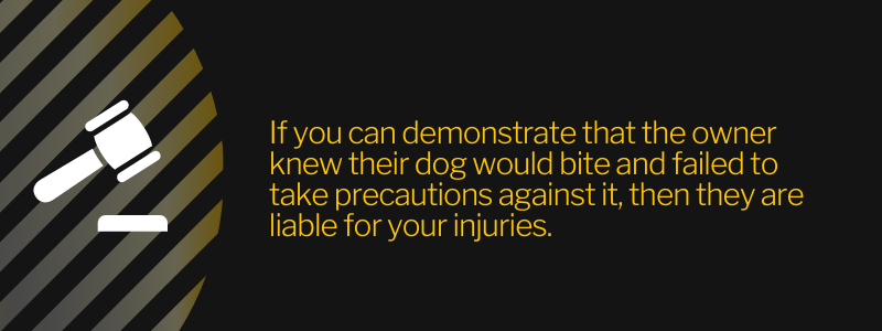If you can demonstrate that the owner knew their dog would bite and failed to take precautions against it, then they are liable for your injuries.