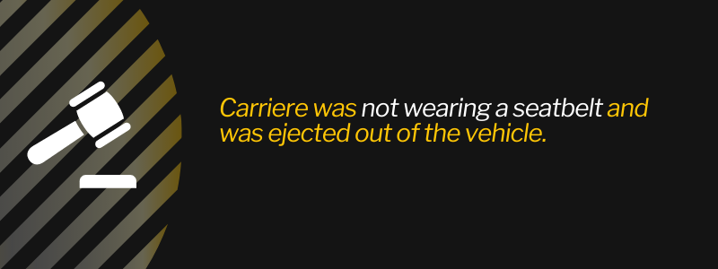 Carriere was not wearing a seatbelt and was ejected out of the vehicle.