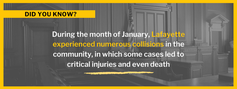 During the month of January, Lafayette experienced numerous collisions in the community, in which some cases led to critical injuries and even death