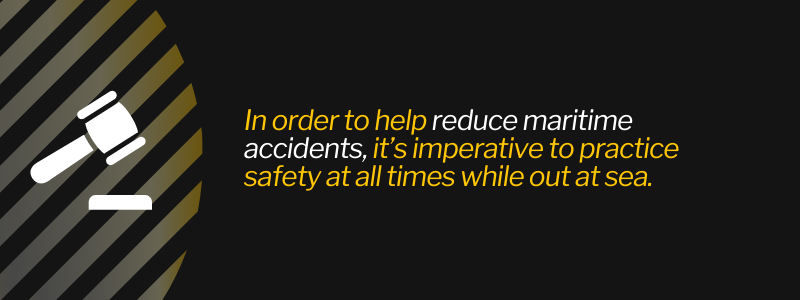 In order to help reduce maritime accidents, it's imperative to practice safety at all times while out at sea.