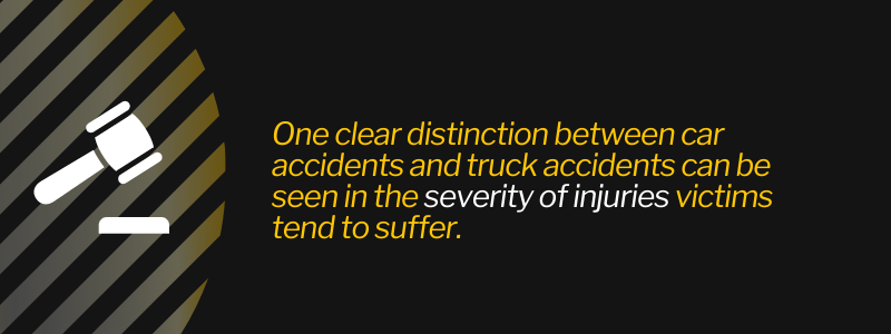 One clear distinction between car accidents and truck accidents can be seen in the severity of injuries victims tend to suffer.