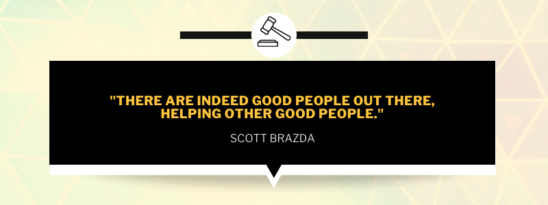 There are indeed good people out there, helping other good people. Scott Brazda