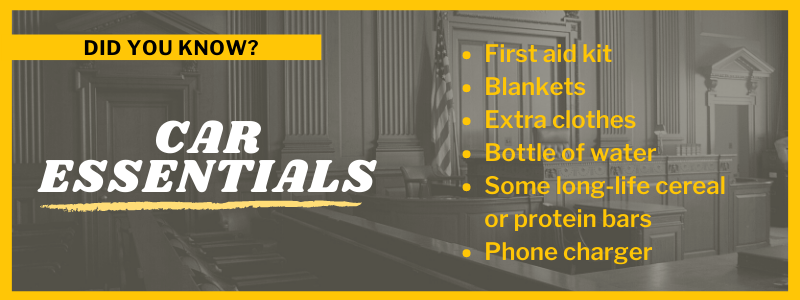 Did You Know? Car Essentials. First aid kit Blankets Extra clothes Bottle of water Some long-life cereal or protein bars Phone charger
