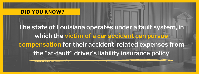 """Did You Know? The state of Louisiana operates under a fault system, in which the victim of a car accident can pursue compensation for their accident-related expenses from the """"at-fault"""" driver's liability insurance policy"""