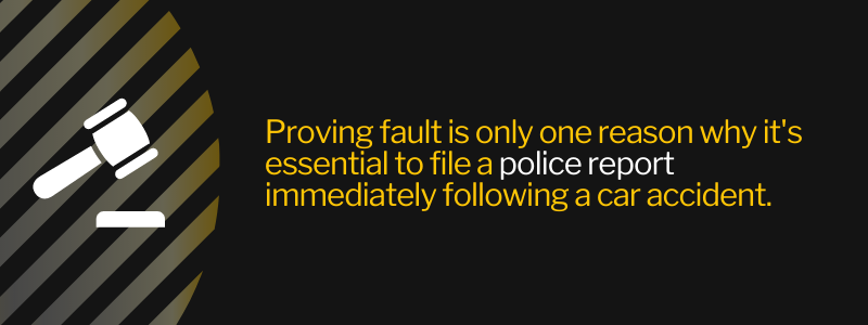 Proving fault is only one reason why it's essential to file a police report immediately following a car accident.